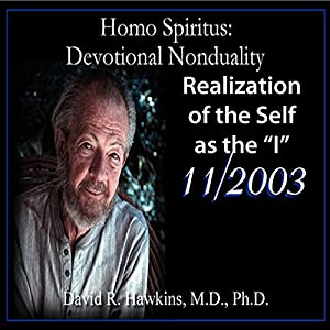 Homo Spiritus: Devotional Nonduality Series (Realization of the Self as the 'I' - November 2003) Lecture