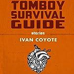 Tomboy Survival Guide   Ivan Coyote