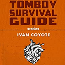 Tomboy Survival Guide Audiobook by Ivan Coyote Narrated by Ivan Coyote