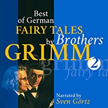 Best of German Fairy Tales by Brothers Grimm 2 (       UNABRIDGED) by Brothers Grimm Narrated by Sven Görtz