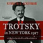 Trotsky in New York, 1917: A Radical on the Eve of Revolution Hörbuch von Kenneth D. Ackerman Gesprochen von: Stefan Rudnicki