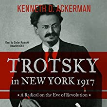 Trotsky in New York, 1917: A Radical on the Eve of Revolution Audiobook by Kenneth D. Ackerman Narrated by Stefan Rudnicki