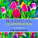 Radical Happiness: A Guide to Awakening (       UNABRIDGED) by Gina Lake Narrated by Rebecca Van Volkinburg