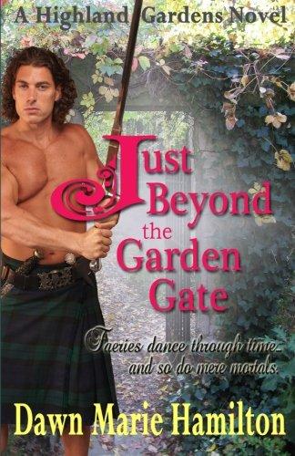 Just Beyond the Garden Gate: Volume 1 (Highland Gardens)