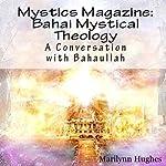 Bahai Mystical Theology: A Conversation with Bahaullah: Mystics Magazine | Marilynn Hughes, Bahaullah