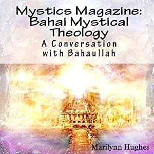 Bahai Mystical Theology: A Conversation with Bahaullah Audiobook