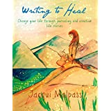 Writing to Heal.  Change your life through journaling and creative life stories (The Pathway to Self)by Jacqui Malpass