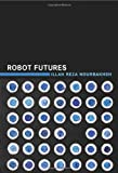 img - for By Illah Reza Nourbakhsh Robot Futures book / textbook / text book
