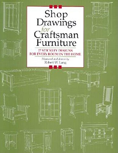 Shop Drawings for Craftsman Furniture: 27 Stickley Designs for Every Room in the Home (Shop Drawings series)
