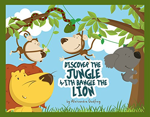 Discover The Jungle With Bangle The Lion!: A Fun, Informative Story About Animals And Making Friends