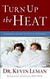 Turn Up the Heat: A Couples Guide to Sexual Intimacy (0800719034) by Leman, Kevin