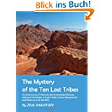 The Mystery of the Ten Lost Tribes: A Critical Survey of Historical and Archaeological Records Relating to the...