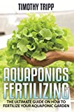 Aquaponics Fertilizing: The Ultimate Guide on How to Fertilize Your Aquaponic Garden