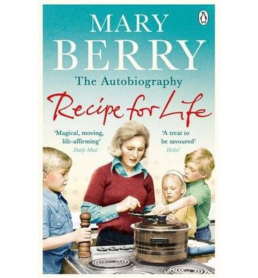 [(Recipe for Life: The Autobiography )] [Author: Mary Berry] [Feb-2014] (Mary Berry A Recipe For Life compare prices)
