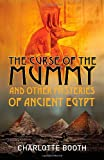 The Curse of the Mummy: and Other Mysteries of Ancient Egypt (1851686061) by Booth, Charlotte