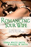 Romancing Your Wife: A Little Effort Can Spice Up Your Marriage (0736913017) by Smith, Debra White