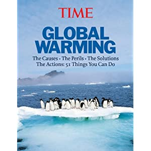 Time: Global Warming: The Causes, the Perils, the Politics - and What It Means for You Editors of Time Magazine