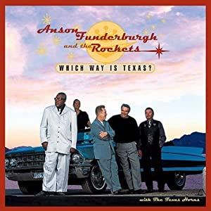Anson Funderburgh & The Rockets - Which Way Is Texas?