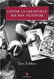 Comme la Grenouille Sur Son Nenuphar par Tom Robbins