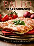 Paleo Pizza Cookbook - No need to skip pizza night!