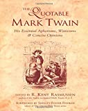 The Quotable Mark Twain: His Essential Aphorisms, Witticisms & Concise Opinions