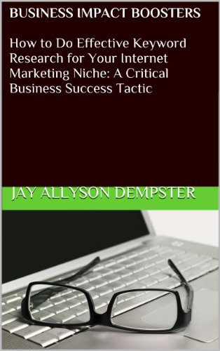 Business Impact Boosters: How To Do Effective Keyword Research For Your Internet Marketing Niche: A Critical Business Success Tactic