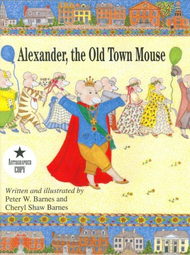 Alexander, the Old Town Mouse, CHERYL SHAW BARNES