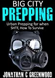 Big City Prepping: Urban Prepping For When SHTF and How to Survive (Prepping to be a Prepper)