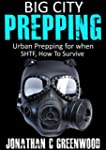 Big City Prepping: Urban Prepping For...