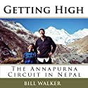 Getting High: The Annapurna Circuit in Nepal Audiobook by Bill Walker Narrated by Bill Walker