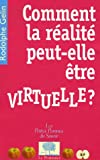 Comment la ralit peut-elle tre virtuelle ?
