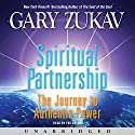 Spiritual Partnership: The Journey to Authentic Power Audiobook by Gary Zukav Narrated by Gary Zukav
