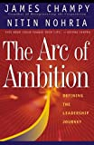 img - for The Arc of Ambition : Defining the Leadership Journey book / textbook / text book