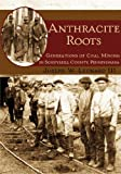 img - for ANTHRACITE ROOTS: Generations of Coal Mi book / textbook / text book