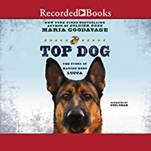 Top Dog: The Story of Marine Hero Lucca (       UNABRIDGED) by Maria Goodavage Narrated by Neil Shah