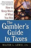 The Gambler's Guide To Taxes: How to Keep More of What You Win
