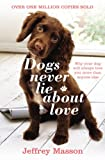 Dogs Never Lie about Love: Reflections on the Emotional World of Dogs. (0099740613) by Masson, Jeffrey Moussaieff