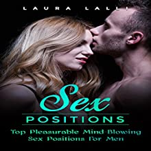 Sex Positions: Top Pleasurable Mind-Blowing Sex Positions for Men Audiobook by Laura Lalli Narrated by Mandy Mays