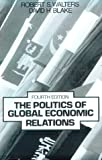 The Politics of Global Economic Relations (4th Edition) (0136823947) by Walters, Robert