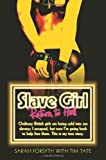 img - for Slave Girl - Return to Hell, Ordinary British Girls are Being Sold into Sex Slavery; I Escaped, But Now I'm Going Back to Help Free Them. This is My True Story. by Sarah Forsyth (6-May-2013) Paperback book / textbook / text book