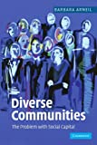 img - for By Barbara Arneil Diverse Communities: The Problem with Social Capital (1st First Edition) [Paperback] book / textbook / text book