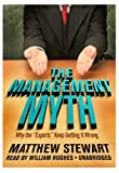 The Management Myth: Why the &quot;Experts&quot; Keep Getting It Wrong
