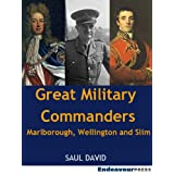 Great Military Commanders: Marlborough, Wellington and Slimby Saul David