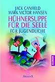 Hühnersuppe für die Seele. Für Jugendliche. Arkana,  Band 21590 (3442215900) by Jack Canfield