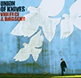 Violence And Birdsong by Union of Knives (2006) Audio CD
