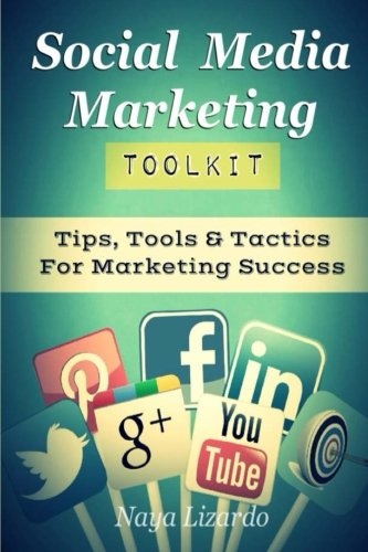 Social Media Marketing Toolkit: Tips, Tools & Tactics For Marketing Success