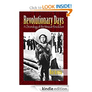 Revolutionary Days: A Chronology of the Mexican Revolution Ray S. Acosta, David Bodwell and Richard Grabman