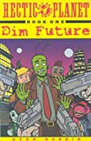 Hectic Planet, Volume One : Dim Future (Bk. 1)