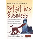 How to Start and Run a Petsitting Business: A Step-by Step Guide to Setting Up a Successful Enterprise in This Rapidly Expanding Marketby Fiona Mckenzie