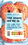 The Shape We're In: How Junk Food and Diets are Shortening Our Lives (English Edition)